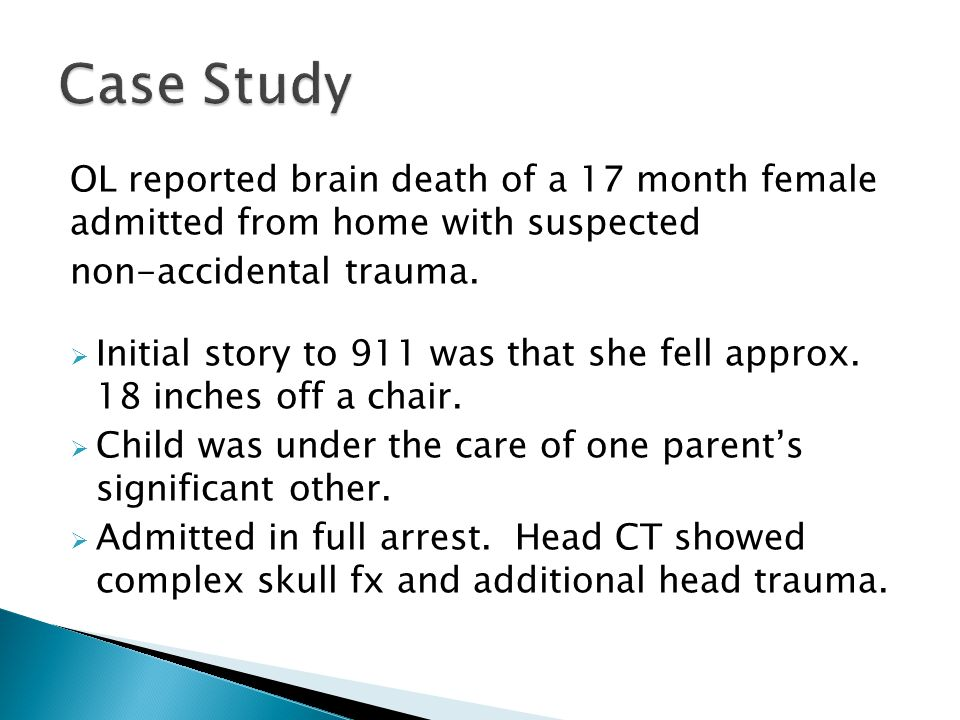 OL reported brain death of a 17 month female admitted from home with suspected non-accidental trauma.