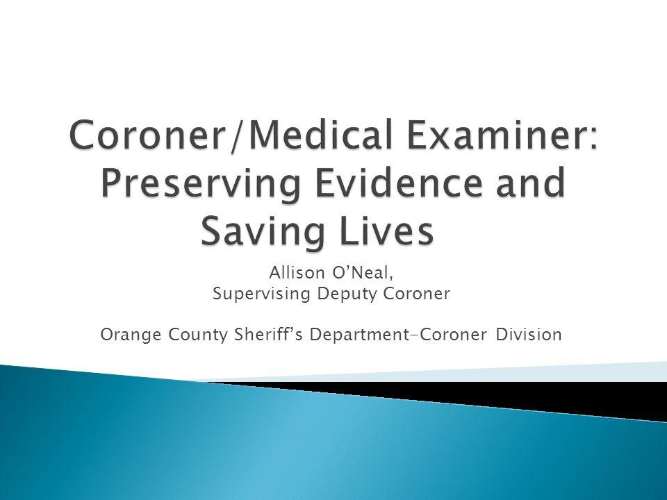 Allison O'Neal, Supervising Deputy Coroner Orange County Sheriff's Department-Coroner Division