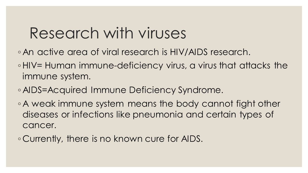 Research with viruses ◦ An active area of viral research is HIV/AIDS research.