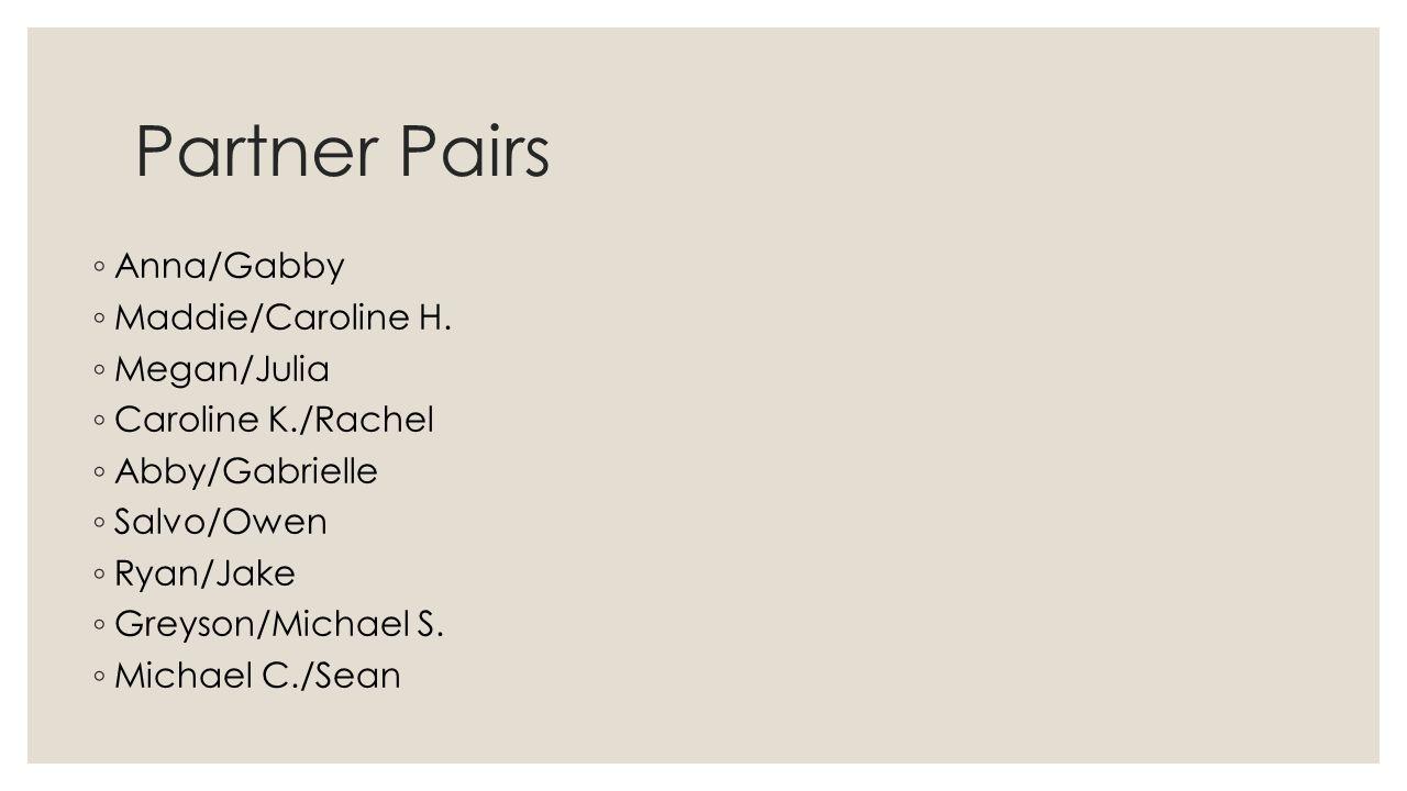 Partner Pairs ◦ Anna/Gabby ◦ Maddie/Caroline H.