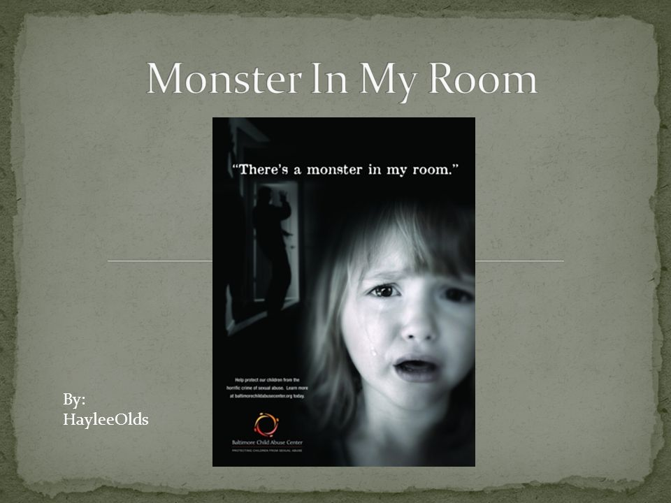 Monster in My Room is about the issue of child abuse.