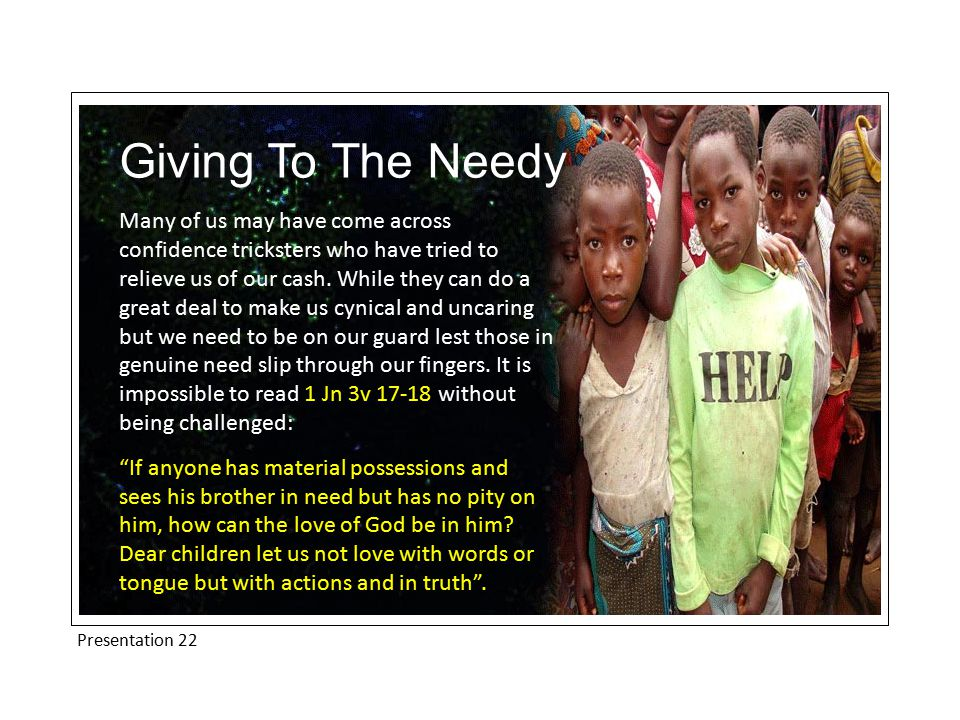 Presentation 22 Giving To The Needy Many of us may have come across confidence tricksters who have tried to relieve us of our cash.