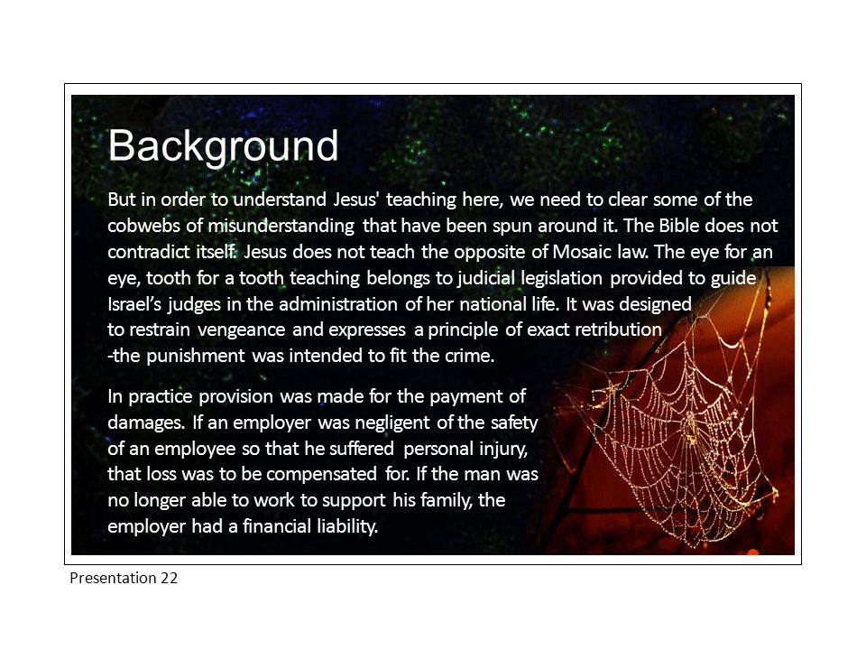 Presentation 22 Background Some of the teachers of the law had taken this principle from the law courts where it belonged and introduced it into the realm of personal relationships where it did not belong.