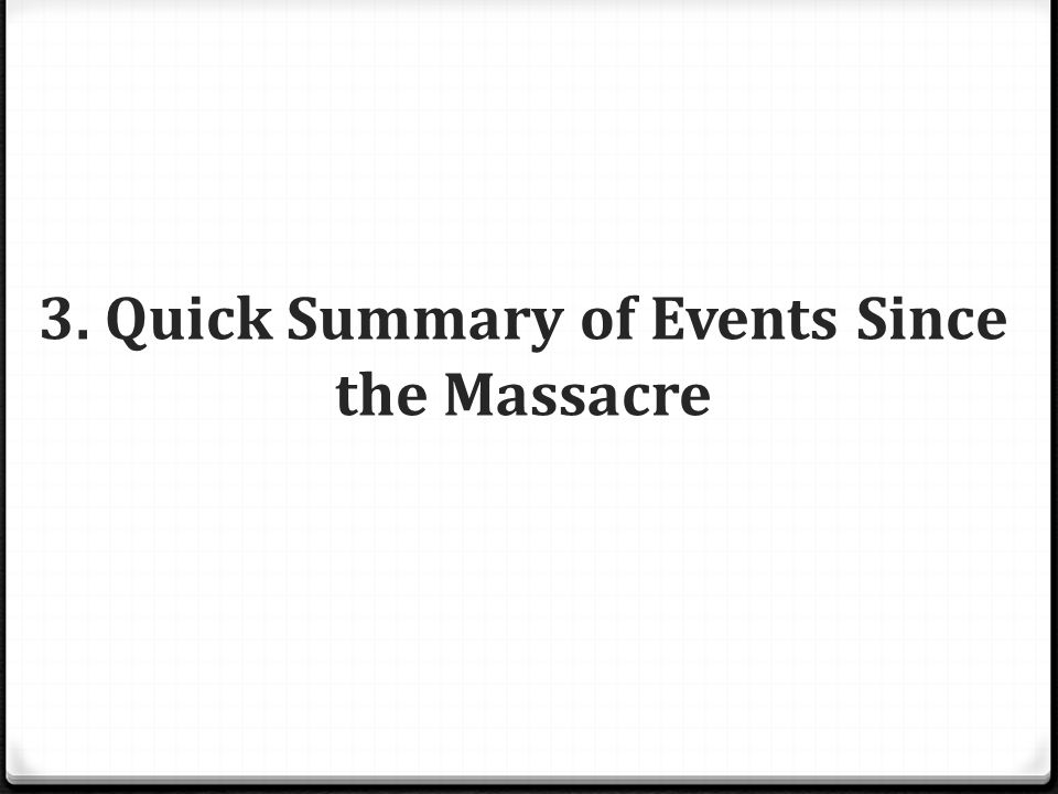 3. Quick Summary of Events Since the Massacre