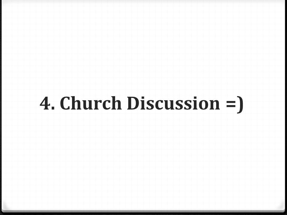 4. Church Discussion =)