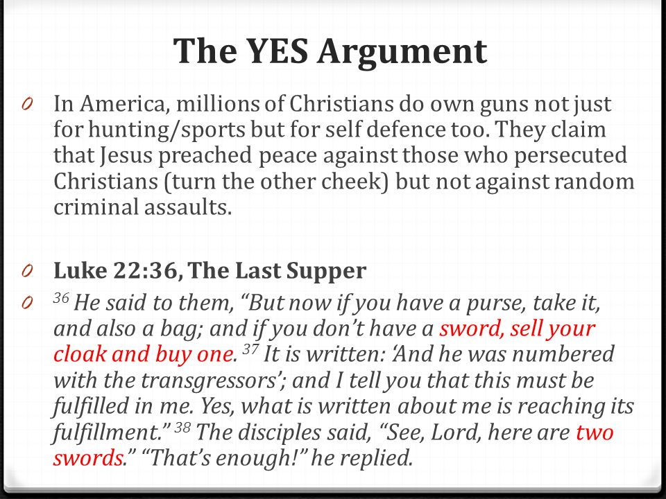 The YES Argument 0 In America, millions of Christians do own guns not just for hunting/sports but for self defence too. They claim that Jesus preached
