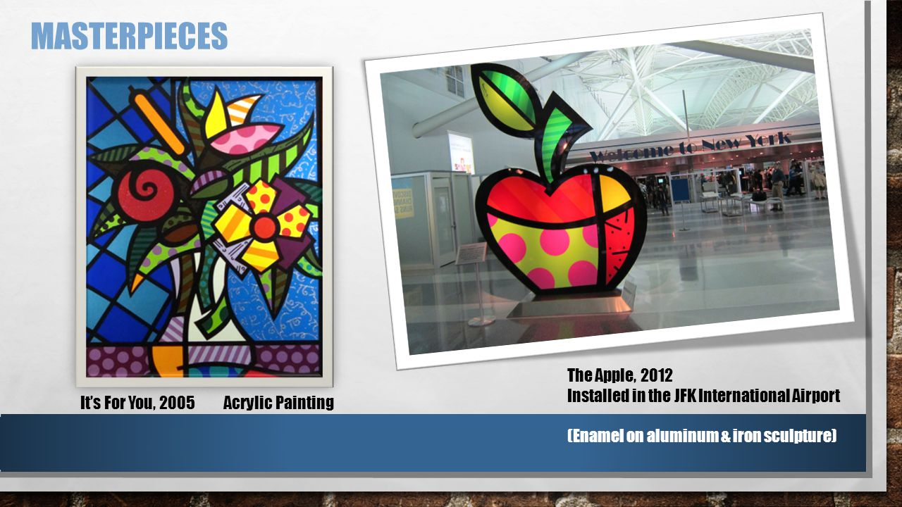 MASTERPIECES The Apple, 2012 Installed in the JFK International Airport (Enamel on aluminum & iron sculpture) It's For You, 2005 Acrylic Painting