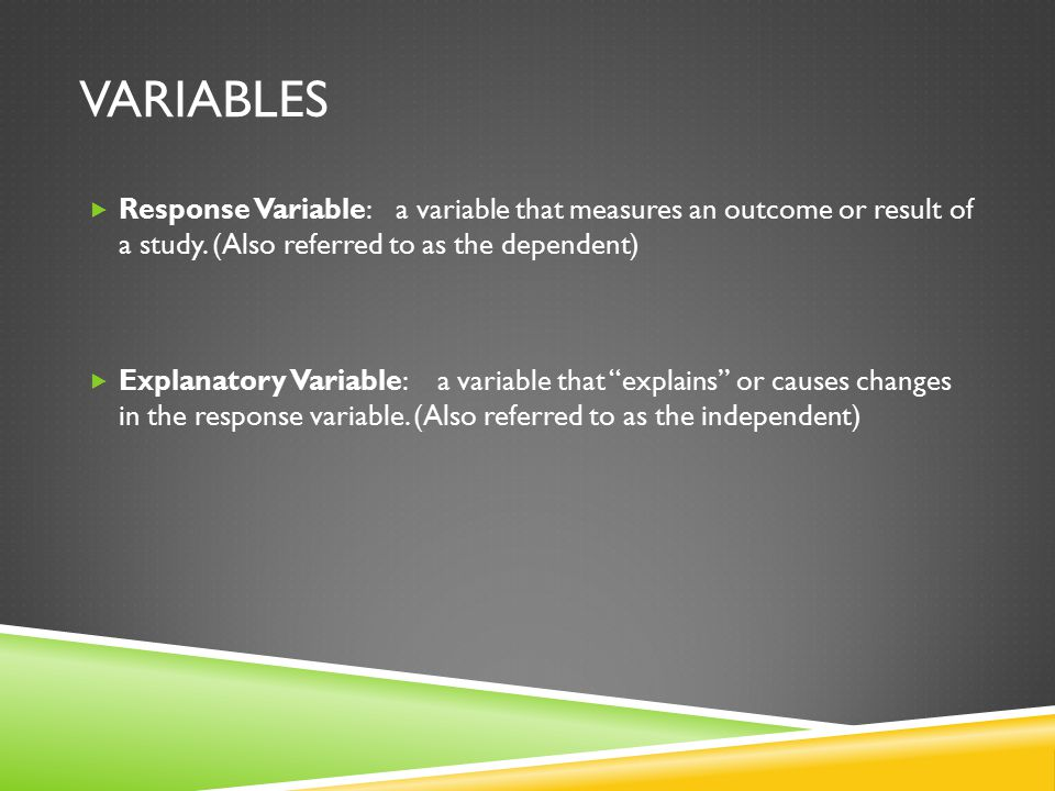 VARIABLES  Response Variable: a variable that measures an outcome or result of a study.