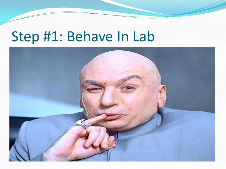Step #1: Behave In Lab