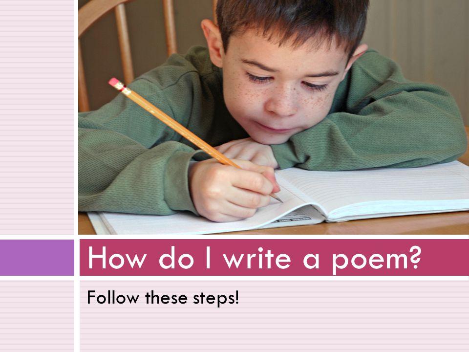 Follow these steps! How do I write a poem?