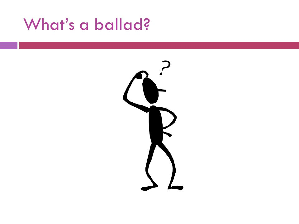 What's a ballad?