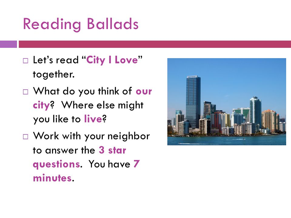 Reading Ballads  Let's read City I Love together.