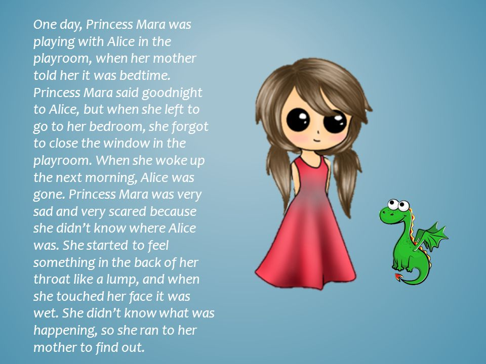 One day, Princess Mara was playing with Alice in the playroom, when her mother told her it was bedtime.