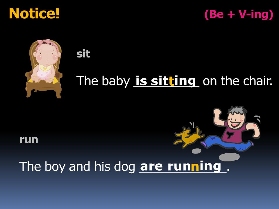 (Be + V-ing) Notice. sit The baby _________ on the chair.