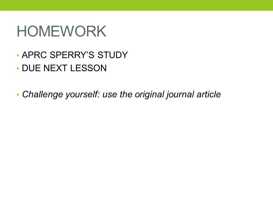 HOMEWORK APRC SPERRY'S STUDY DUE NEXT LESSON Challenge yourself: use the original journal article