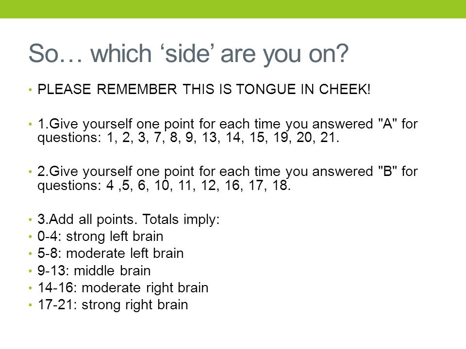 So… which 'side' are you on? PLEASE REMEMBER THIS IS TONGUE IN CHEEK! 1.Give yourself one point for each time you answered