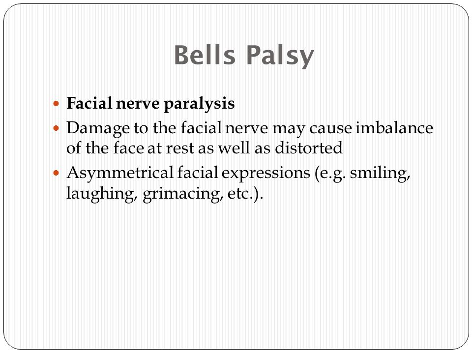 Bells Palsy Facial nerve paralysis Damage to the facial nerve may cause imbalance of the face at rest as well as distorted Asymmetrical facial express