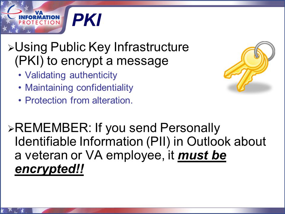 PKI  Using Public Key Infrastructure (PKI) to encrypt a message Validating authenticity Maintaining confidentiality Protection from alteration.