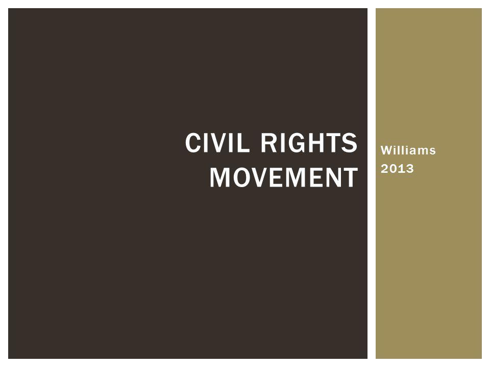 Williams 2013 CIVIL RIGHTS MOVEMENT