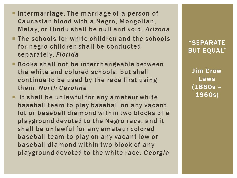  Intermarriage: The marriage of a person of Caucasian blood with a Negro, Mongolian, Malay, or Hindu shall be null and void. Arizona  The schools fo