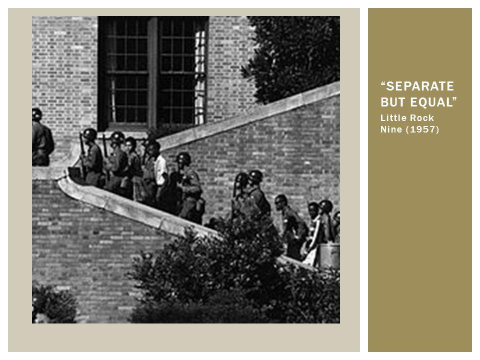 "Little Rock Nine (1957) ""SEPARATE BUT EQUAL"""