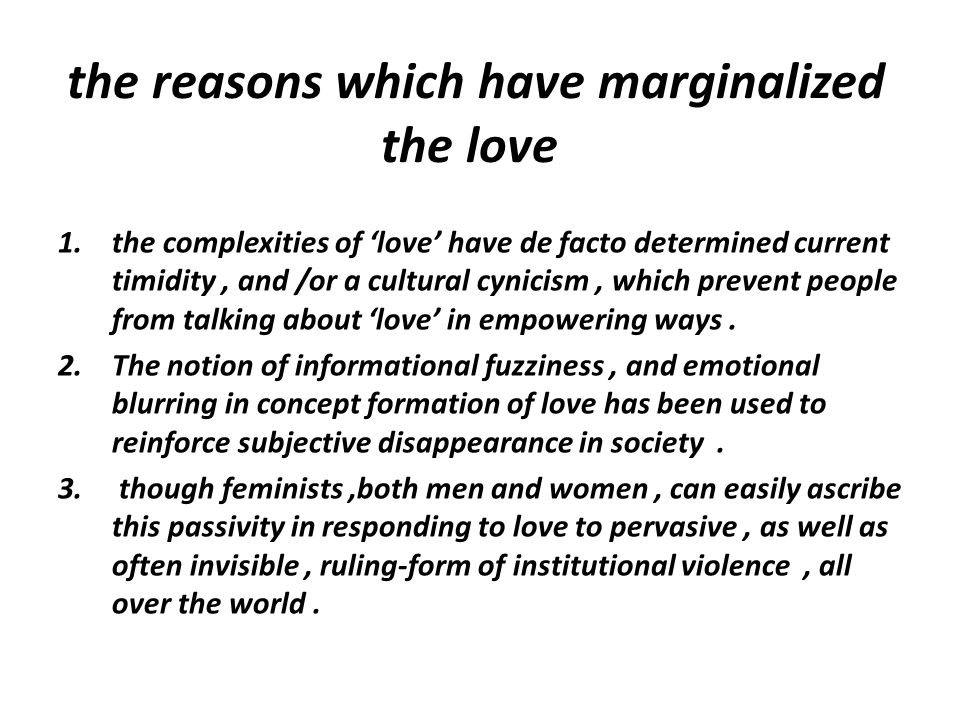 the reasons which have marginalized the love 1.the complexities of 'love' have de facto determined current timidity, and /or a cultural cynicism, whic