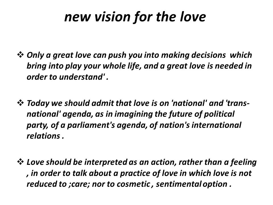 new vision for the love  Only a great love can push you into making decisions which bring into play your whole life, and a great love is needed in or