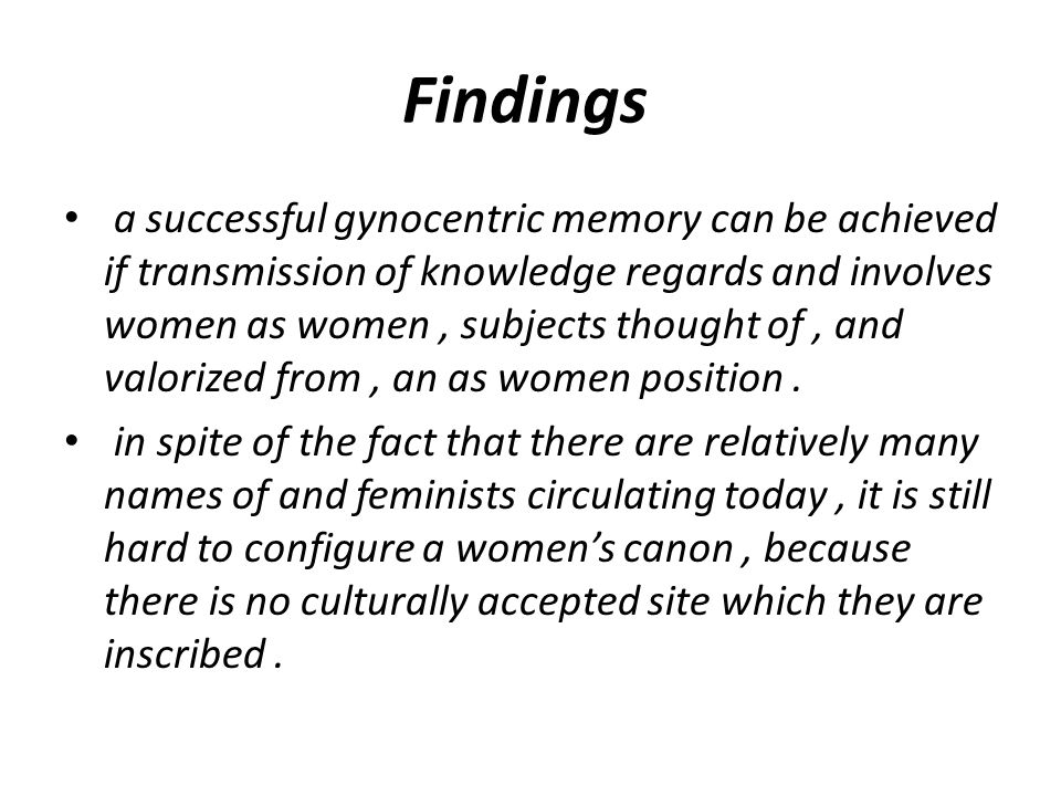 Findings a successful gynocentric memory can be achieved if transmission of knowledge regards and involves women as women, subjects thought of, and va