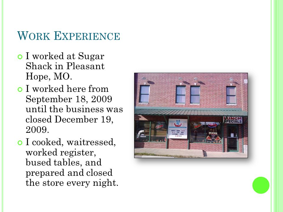 W ORK E XPERIENCE I worked at Sugar Shack in Pleasant Hope, MO.