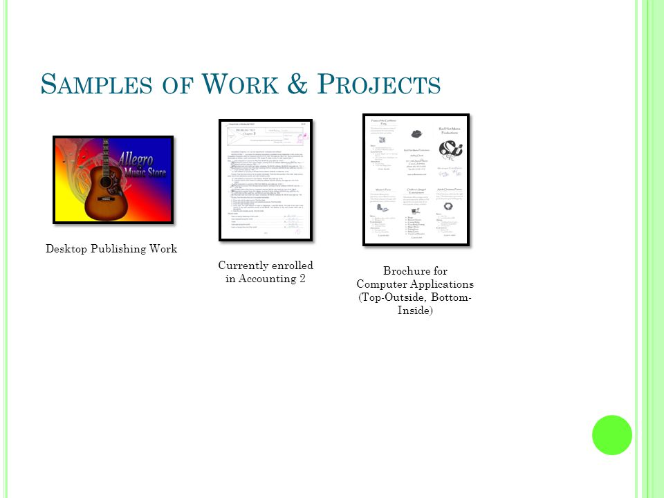 S AMPLES OF W ORK & P ROJECTS Desktop Publishing Work Currently enrolled in Accounting 2 Brochure for Computer Applications (Top-Outside, Bottom- Inside)