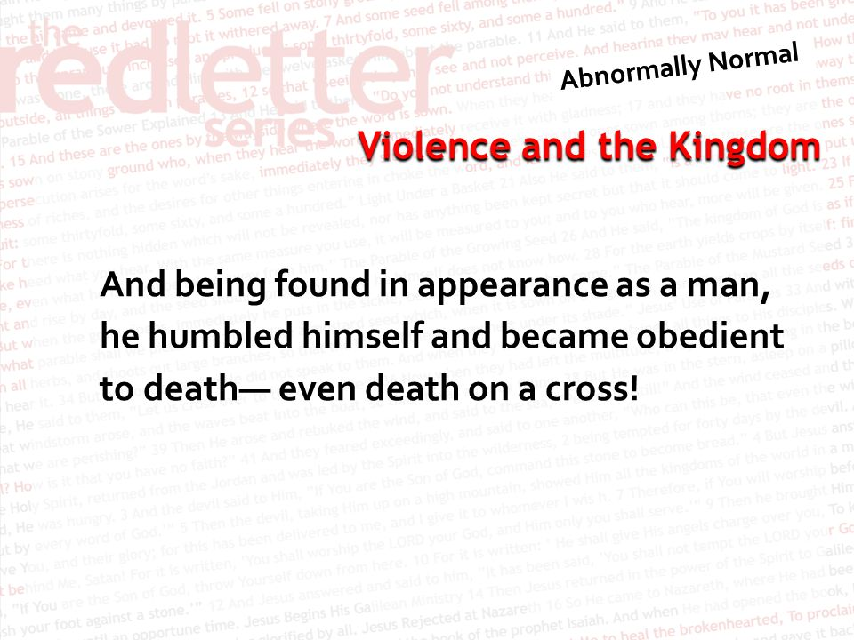 Violence and the Kingdom And being found in appearance as a man, he humbled himself and became obedient to death— even death on a cross!