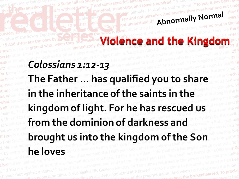 Violence and the Kingdom 1 Thessalonians 2:11-12 For you know that we dealt with each of you as a father deals with his own children, encouraging, comforting and urging you to live lives worthy of God, who calls you into his kingdom and glory.