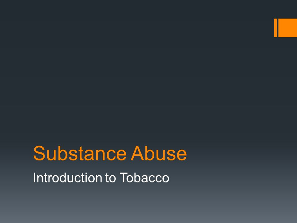 Substance Abuse Introduction to Tobacco