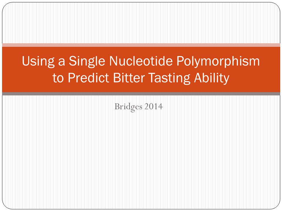 Bridges 2014 Using a Single Nucleotide Polymorphism to Predict Bitter Tasting Ability