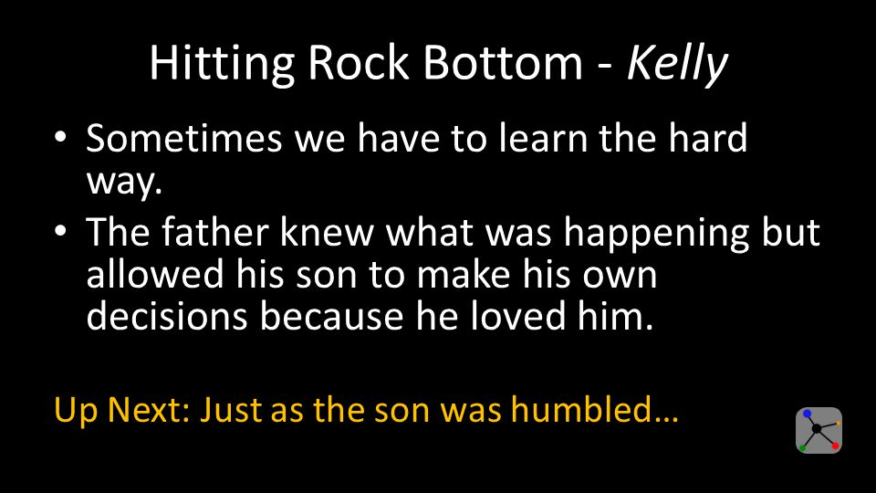 Hitting Rock Bottom - Kelly Sometimes we have to learn the hard way.