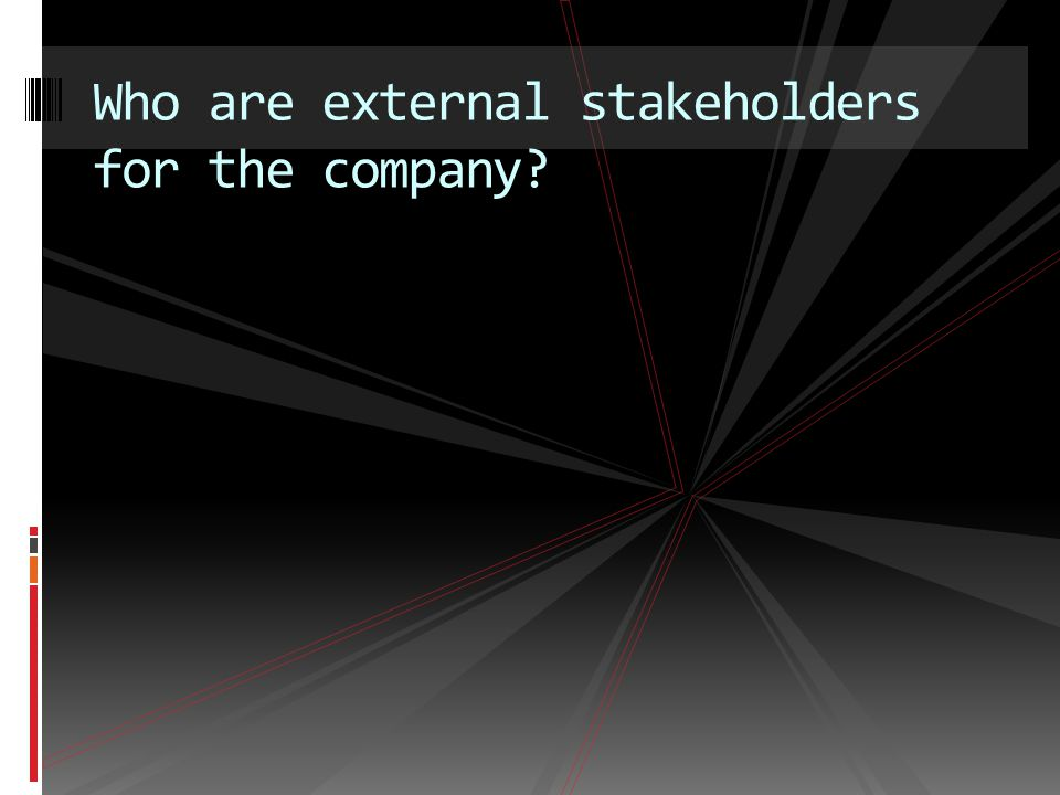 Who are external stakeholders for the company