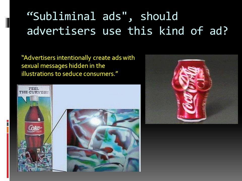Subliminal ads , should advertisers use this kind of ad.