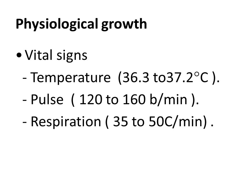 Physiological growth Vital signs - Temperature (36.3 to37.2  C ).