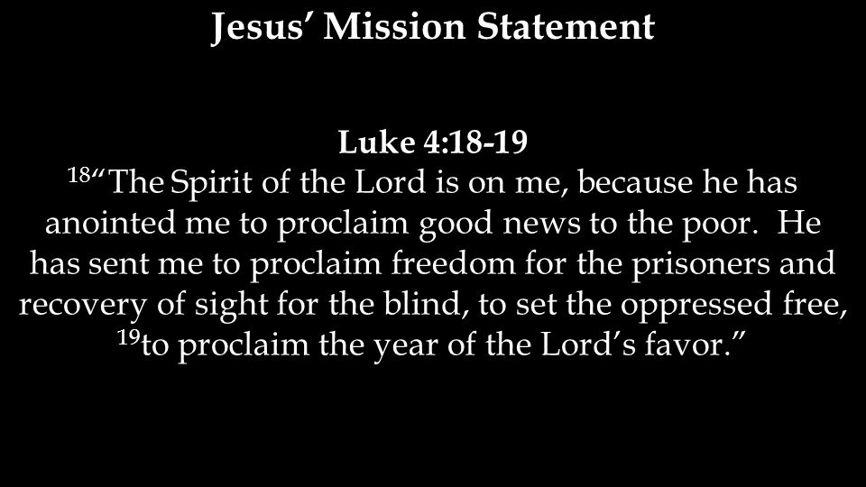 Luke 4:18-19 18 The Spirit of the Lord is on me, because he has anointed me to proclaim good news to the poor.