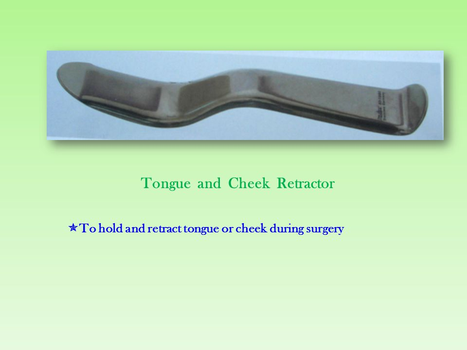 Tongue and Cheek Retractor  To hold and retract tongue or cheek during surgery