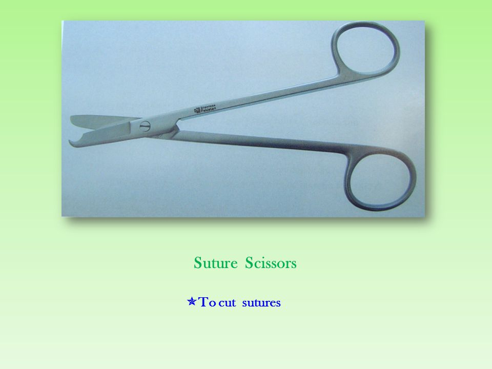  To cut sutures Suture Scissors
