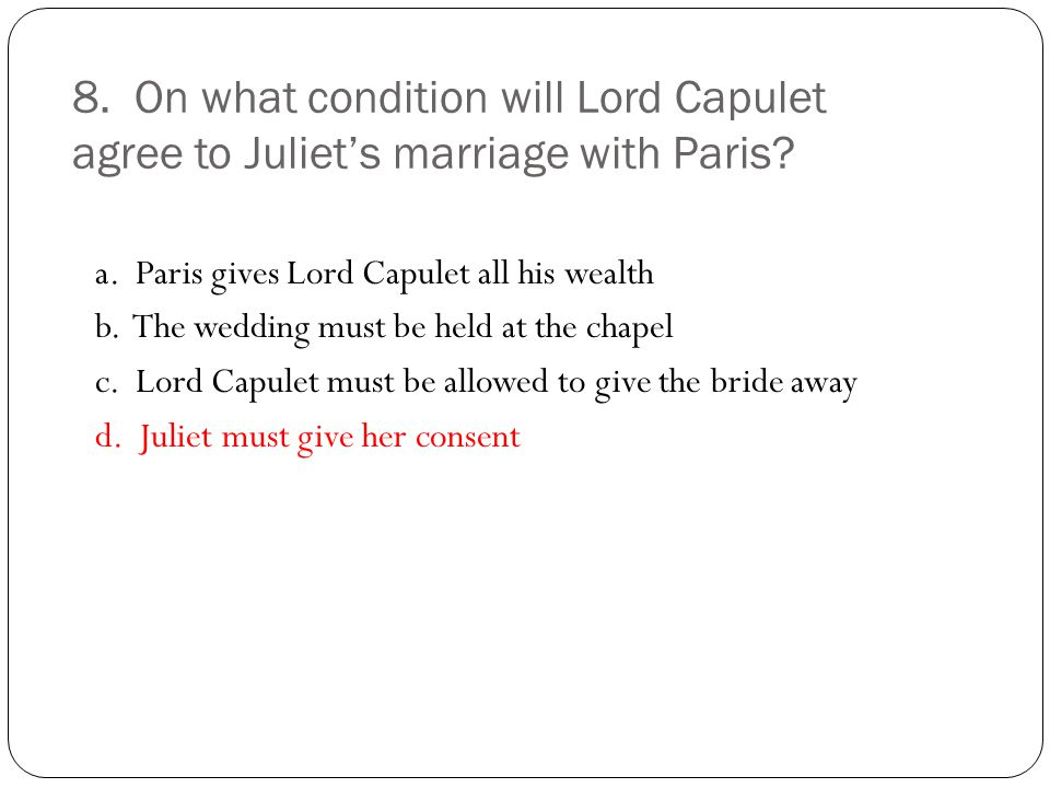 8. On what condition will Lord Capulet agree to Juliet's marriage with Paris.