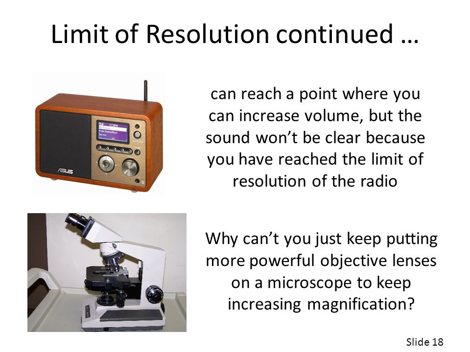 Limit of Resolution continued … Why can't you just keep putting more powerful objective lenses on a microscope to keep increasing magnification.