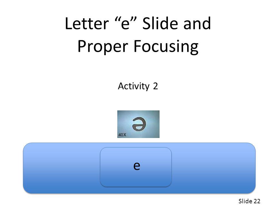 Letter e Slide and Proper Focusing Activity 2 e Slide 22