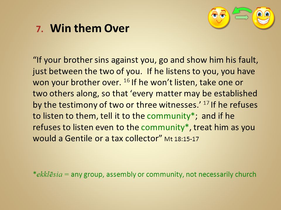 """7. Win them Over """"If your brother sins against you, go and show him his fault, just between the two of you. If he listens to you, you have won your br"""