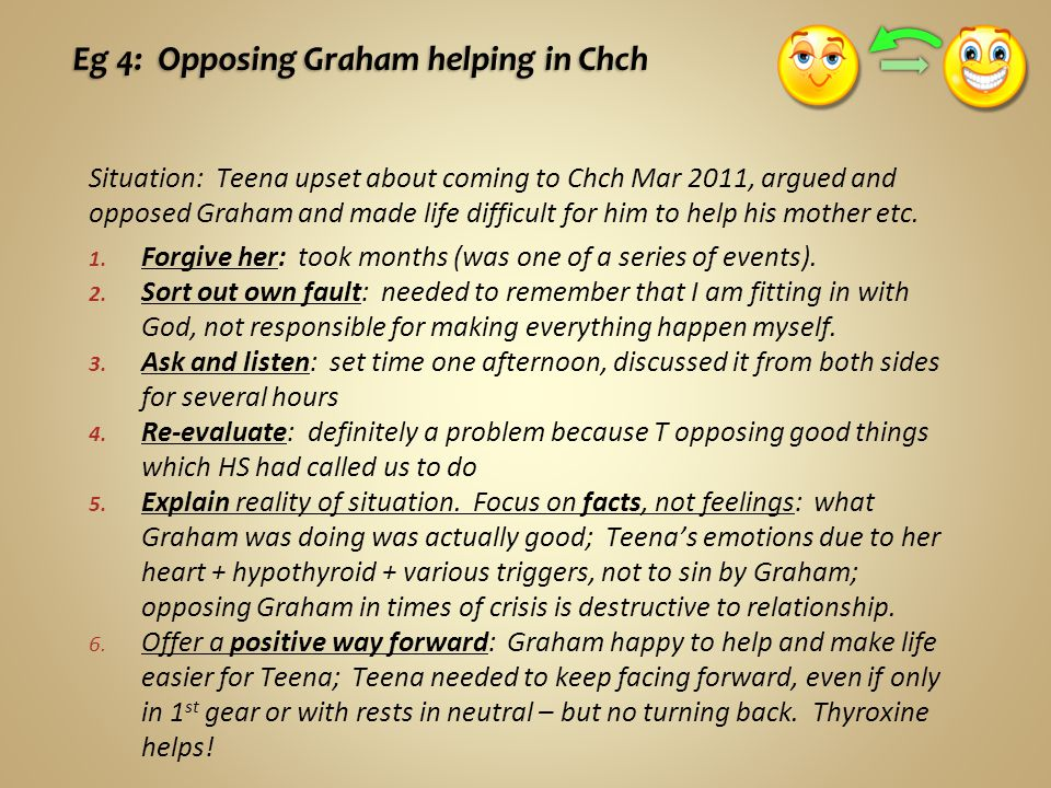 Eg 4: Opposing Graham helping in Chch Situation: Teena upset about coming to Chch Mar 2011, argued and opposed Graham and made life difficult for him to help his mother etc.