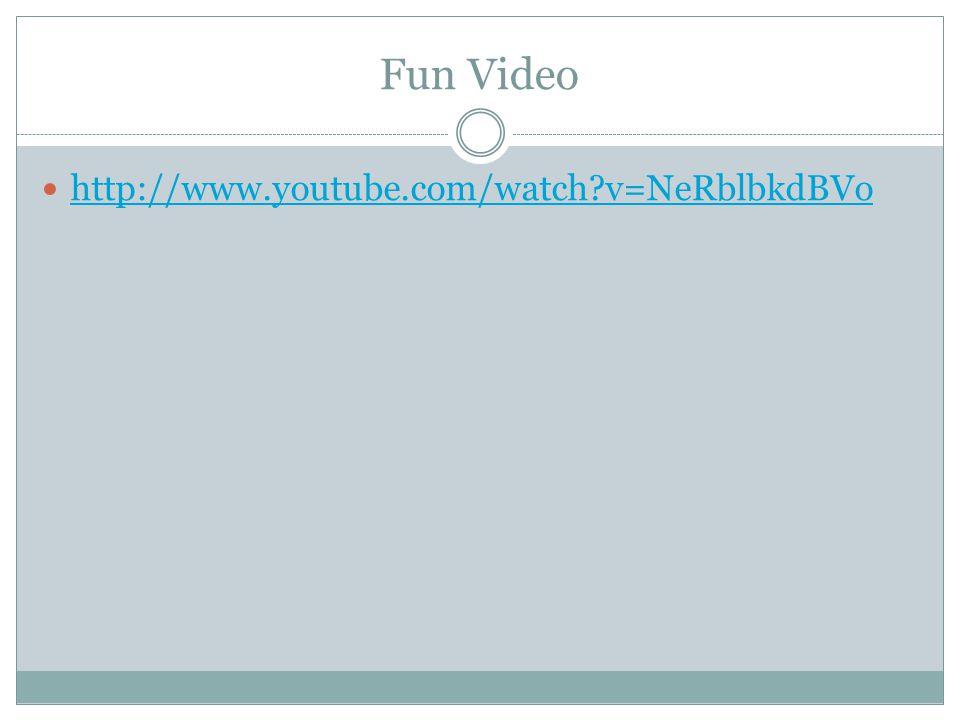 Fun Video http://www.youtube.com/watch v=NeRblbkdBVo