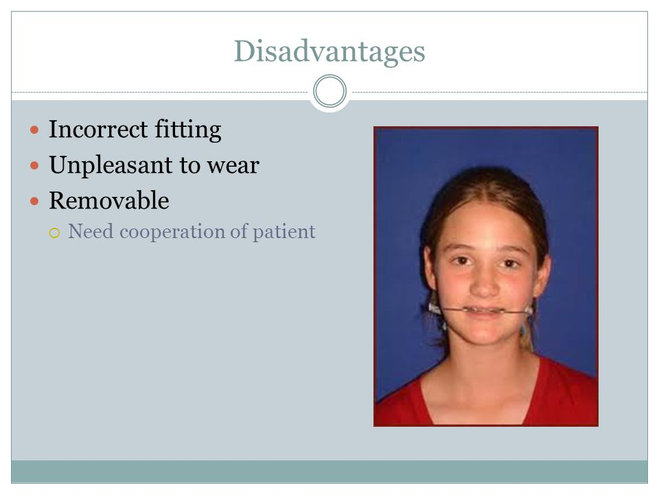 Disadvantages Incorrect fitting Unpleasant to wear Removable  Need cooperation of patient