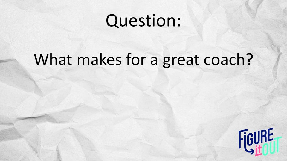 Question: What makes for a great coach