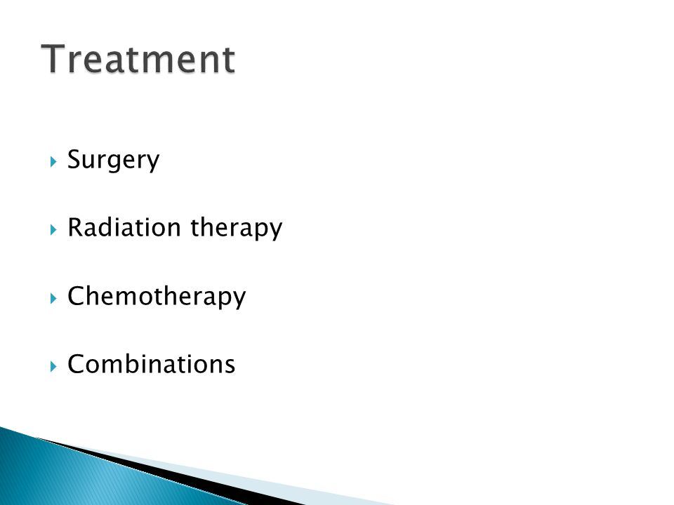  Surgery  Radiation therapy  Chemotherapy  Combinations
